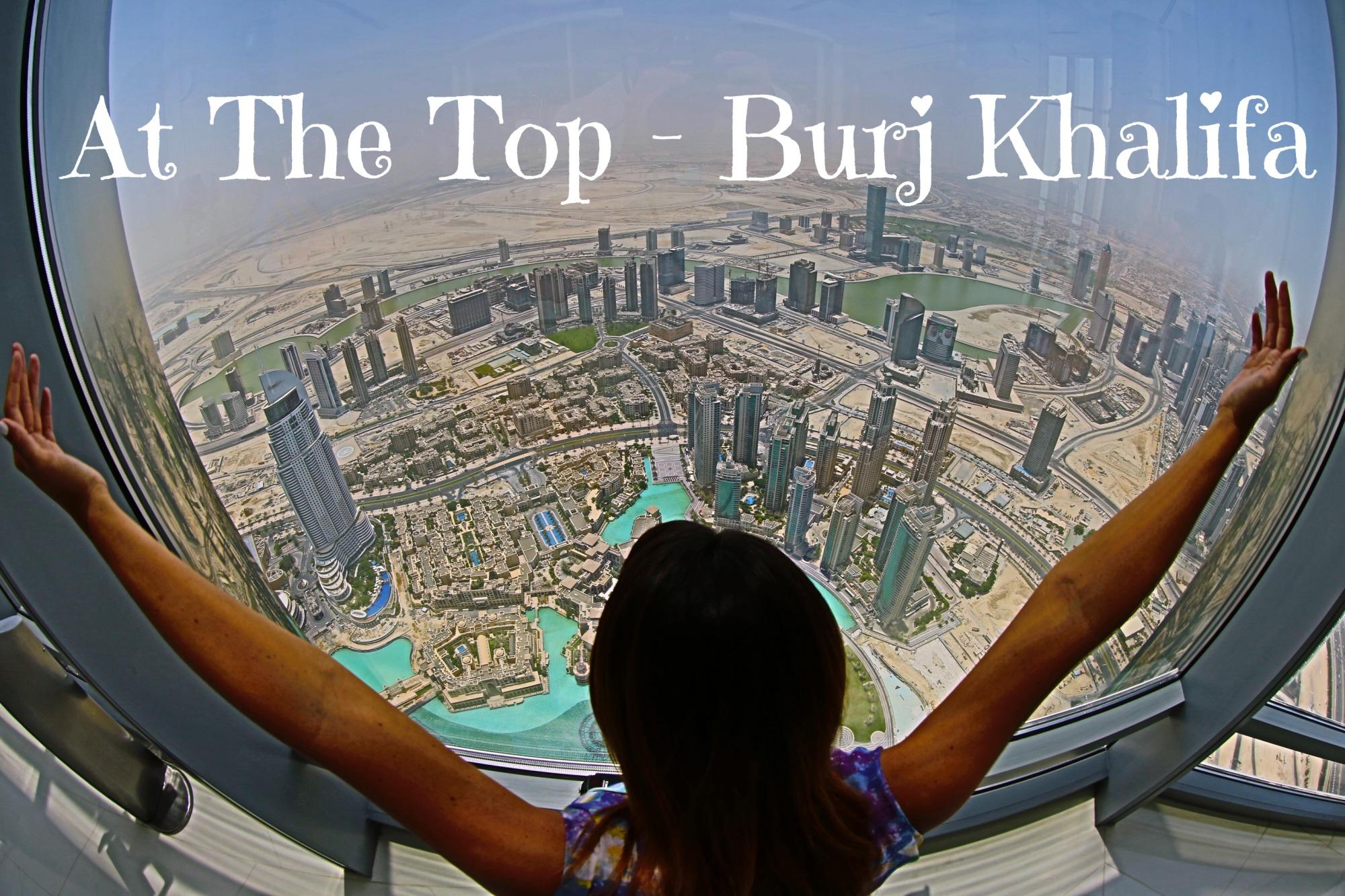 At the top - Burj Khalifa in Dubai